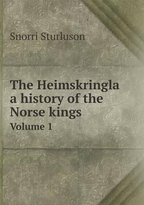 The Heimskringla a History of the Norse Kings Volume 1
