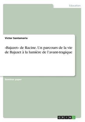 «Bajazet» de Racine. Un parcours de la vie de Bajazet à la lumière de l'avant-tragique