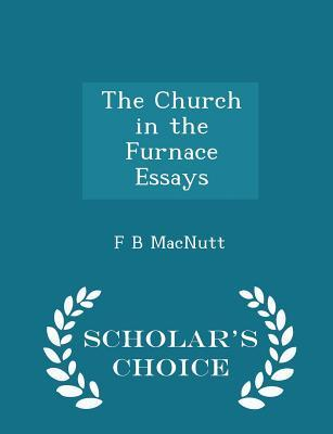 The Church in the Furnace Essays - Scholar's Choice Edition