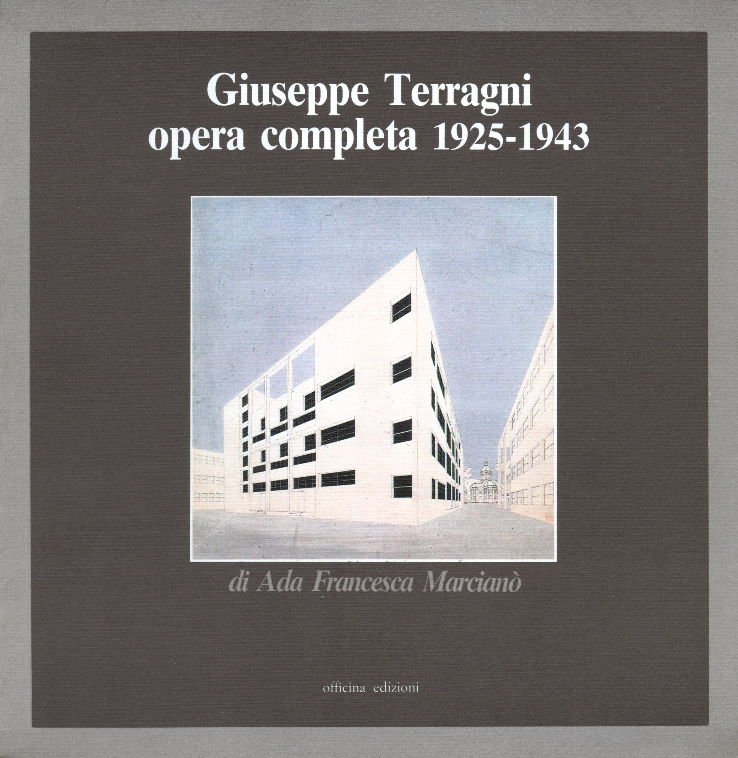 Giuseppe Terragni. Opera completa 1925-1943