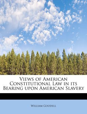 Views of American Constitutional Law in its Bearing upon American Slavery