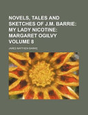 The Novels, Tales, and Sketches of J M Barrie; My Lady Nicotine Margaret Ogilvy