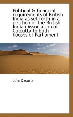 Political & Financial Requirements of British India as Set Forth in a Petition of the British Indian