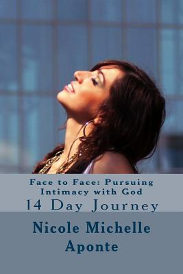 Face to Face Pursuing Intimacy With God