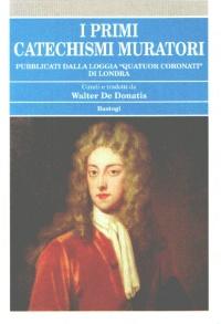 I primi catechismi muratori pubblicati dalla loggia «Quatuor coronati» di Londra