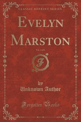 Evelyn Marston, Vol. 3 of 3 (Classic Reprint)