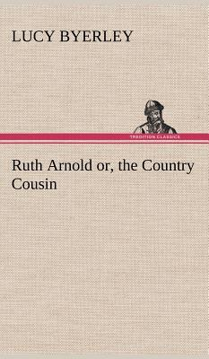 Ruth Arnold or, the Country Cousin