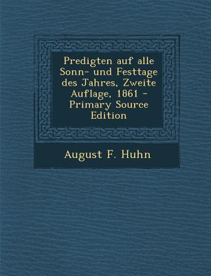 Predigten Auf Alle Sonn- Und Festtage Des Jahres, Zweite Auflage, 1861