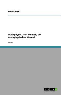 Metaphysik - Der Mensch, ein metaphysisches Wesen?