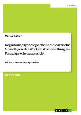 Kognitionspsychologische und didaktische Grundlagen der Wortschatzvermittlung im Fremdsprachenunterricht