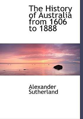 The History of Australia from 1606 to 1888