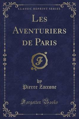 Les Aventuriers de Paris (Classic Reprint)