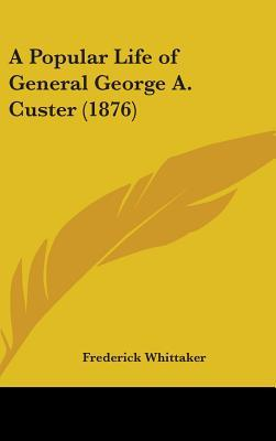 A Popular Life Of General George A. Custer (1876)