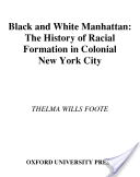 Black and White Manhattan : The History of Racial Formation in Colonial New York City