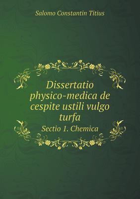 Dissertatio Physico-Medica de Cespite Ustili Vulgo Turfa Sectio 1. Chemica