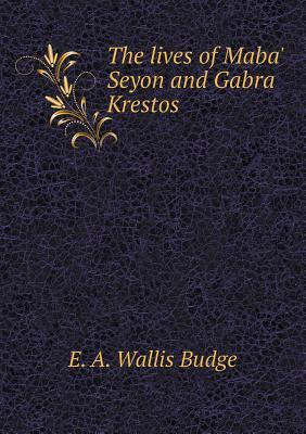 The Lives of Maba' Seyon and Gabra Krestos