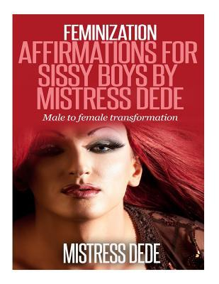 Feminization Affirmations for Sissy Boys by Mistress Dede