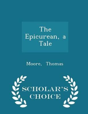 The Epicurean, a Tale - Scholar's Choice Edition