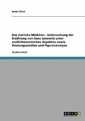 Das zierliche Mädchen - Untersuchung der Erzählung von Hans Janowitz unter erzähltheoretischen Aspekten sowie Deutungsansätze und Figurenanalyse