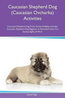 Caucasian Shepherd Dog (Caucasian Ovcharka) Activities Caucasian Shepherd Dog Tricks, Games & Agility Includes