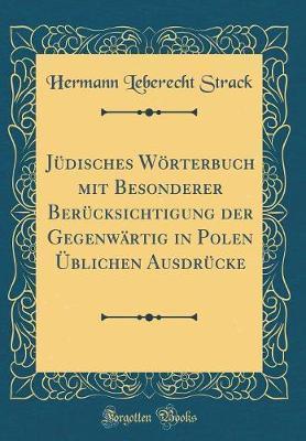 Jüdisches Wörterbuch mit Besonderer Berücksichtigung der Gegenwärtig in Polen Üblichen Ausdrücke (Classic Reprint)