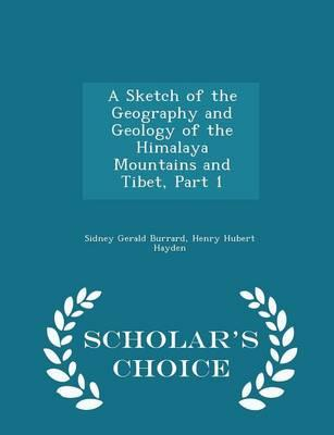 A Sketch of the Geography and Geology of the Himalaya Mountains and Tibet, Part 1 - Scholar's Choice Edition