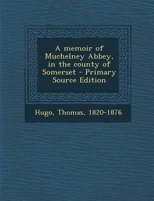 A Memoir of Muchelney Abbey, in the County of Somerset