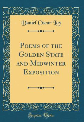 Poems of the Golden State and Midwinter Exposition (Classic Reprint)