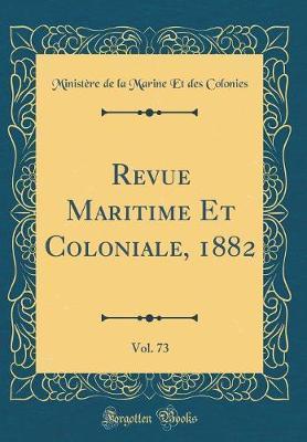 Revue Maritime Et Coloniale, 1882, Vol. 73 (Classic Reprint)