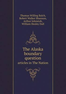 The Alaska Boundary Question Articles in the Nation