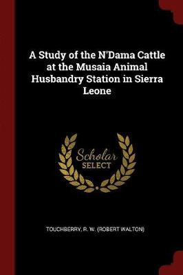 A Study of the N'Dama Cattle at the Musaia Animal Husbandry Station in Sierra Leone