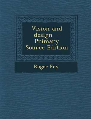 Vision and Design - Primary Source Edition