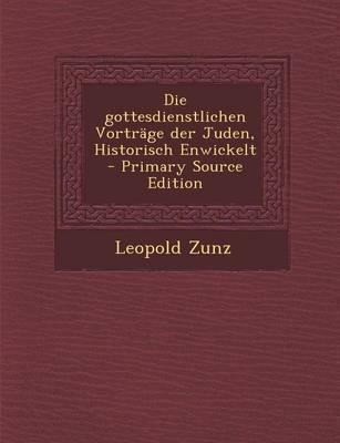 Die Gottesdienstlichen Vortrage Der Juden, Historisch Enwickelt