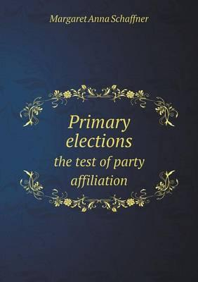 Primary Elections the Test of Party Affiliation