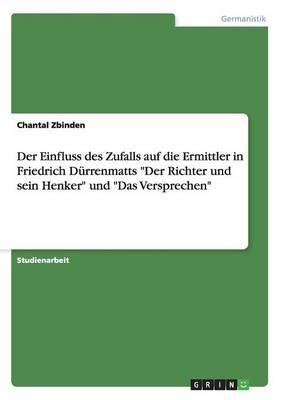 """Der Einfluss des Zufalls auf die Ermittler in Friedrich Dürrenmatts """"Der Richter und sein Henker"""" und """"Das Versprechen"""""""