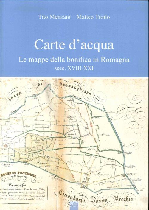 Carte d'acqua: le mappe della bonifica in Romagna, secc. XVIII-XXI
