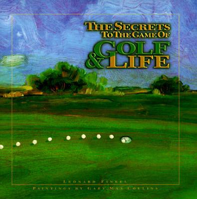 The Secrets to the Game of Golf & Life