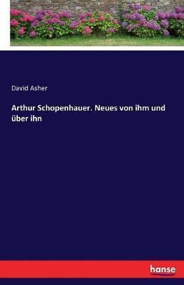 Arthur Schopenhauer. Neues von ihm und über ihn