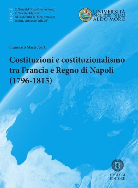 Costituzioni e costituzionalismo tra Francia e Regno di Napoli (1796-1815)