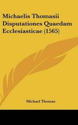 Michaelis Thomasii Disputationes Quaedam Ecclesiasticae (1565)