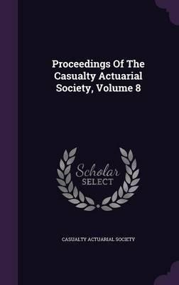 Proceedings of the Casualty Actuarial Society, Volume 8