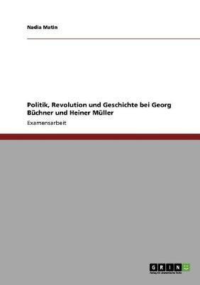 Politik, Revolution und Geschichte bei Georg Büchner und Heiner Müller