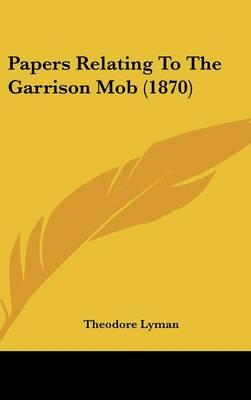 Papers Relating To The Garrison Mob (1870)