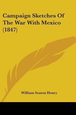 Campaign Sketches of the War With Mexico