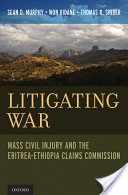 Litigating War: Mass Civil Injury and the Eritrea-Ethiopia Claims Commission