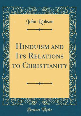 Hinduism and Its Relations to Christianity (Classic Reprint)