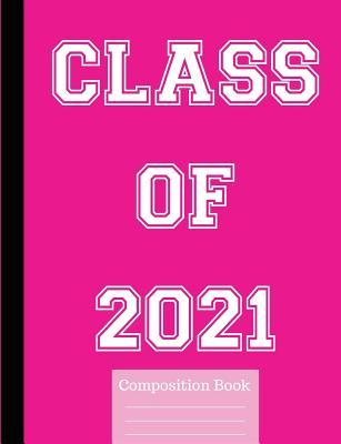 Class of 2021 Wide Ruled Composition Book