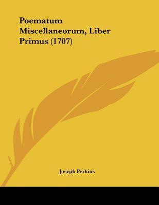 Poematum Miscellaneorum, Liber Primus (1707)