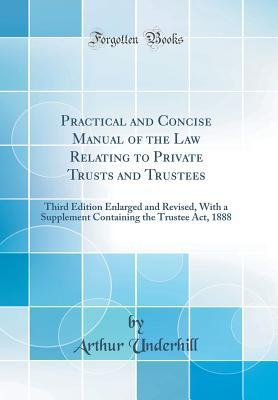 Practical and Concise Manual of the Law Relating to Private Trusts and Trustees