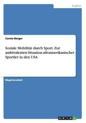 Soziale Mobilität durch Sport. Zur ambivalenten Situation afroamerikanischer Sportler in den USA